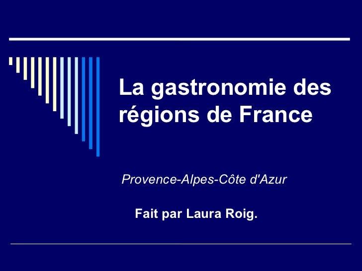 La gastronomie des régions de France Provence-Alpes-Côte d'Azur Fait par Laura Roig.