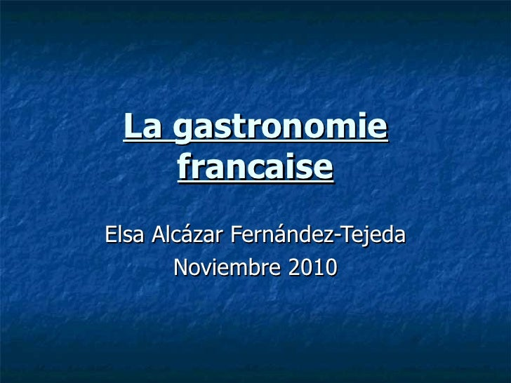 La gastronomie francaise Elsa Alcázar Fernández-Tejeda Noviembre 2010