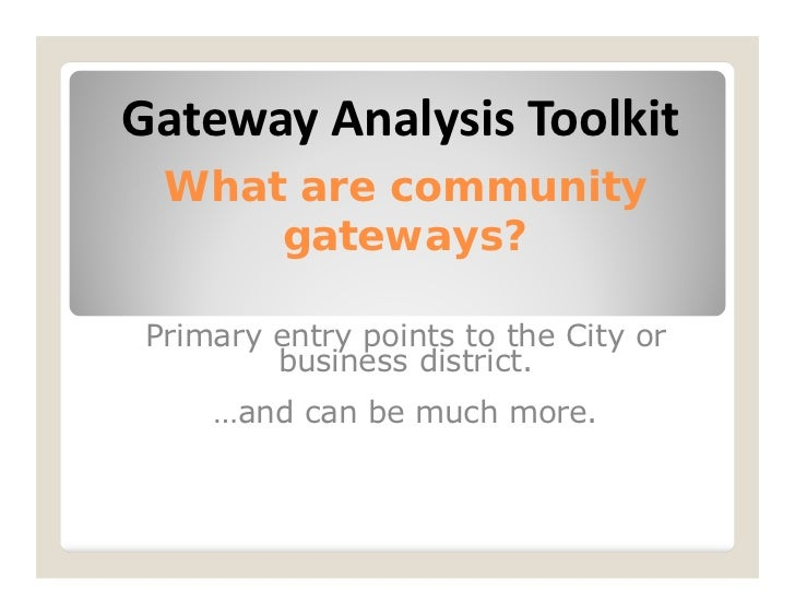 Gateway Analysis Toolkit What are community     gateways?Primary entry points to the City or        business district.    ...