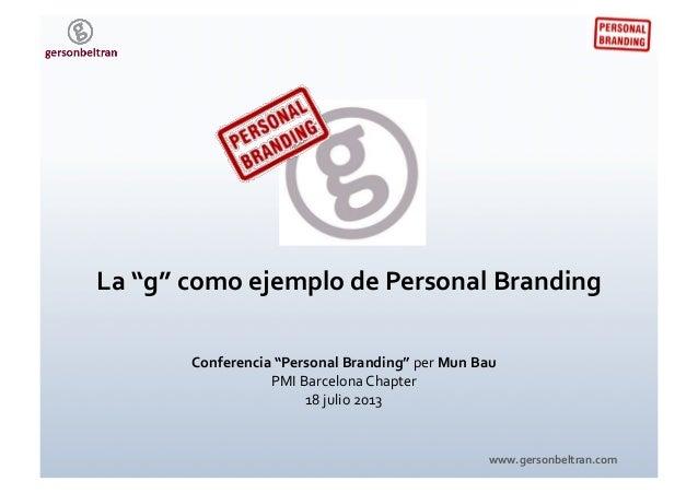 "www.gersonbeltran.com   Conferencia  ""Personal  Branding""  per  Mun  Bau   PMI  Barcelona  Chapter   1..."