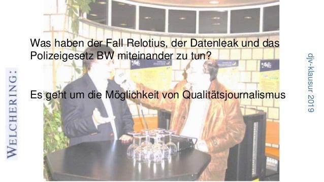 djv-klausur2019 Was haben der Fall Relotius, der Datenleak und das Polizeigesetz BW miteinander zu tun? Es geht um die Mög...