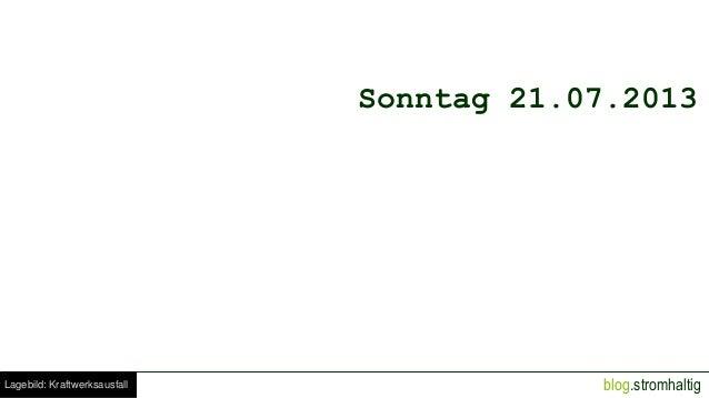 Sonntag 21.07.2013  Lagebild: Kraftwerksausfall  blog.stromhaltig