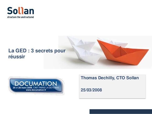 La GED : 3 secrets pour réussir  Thomas Dechilly, CTO Sollan 25/03/2008