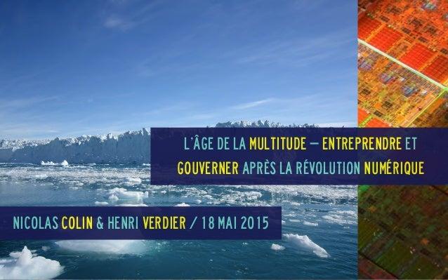 L'Âge de la multitude – entreprendre et gouverner après la révolution numérique Nicolas Colin & Henri Verdier / 18 mai 2015
