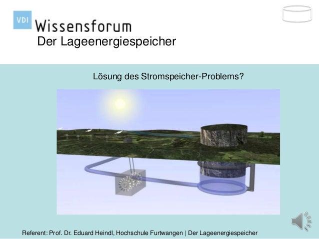 Der Lageenergiespeicher                        Lösung des Stromspeicher-Problems?                                         ...