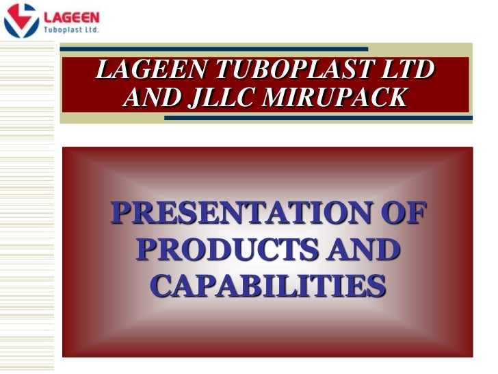 LAGEEN TUBOPLAST LTD  AND JLLC MIRUPACKPRESENTATION OF PRODUCTS AND  CAPABILITIES