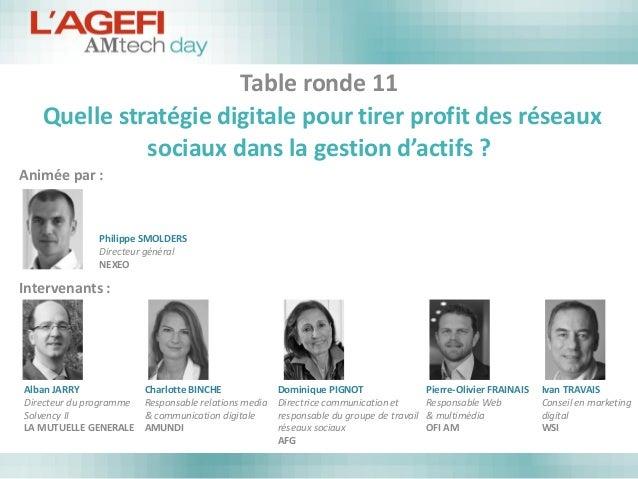 Table ronde 11Quelle stratégie digitale pour tirer profit des réseaux sociaux dans la gestion d'actifs ?  Animée par :  In...