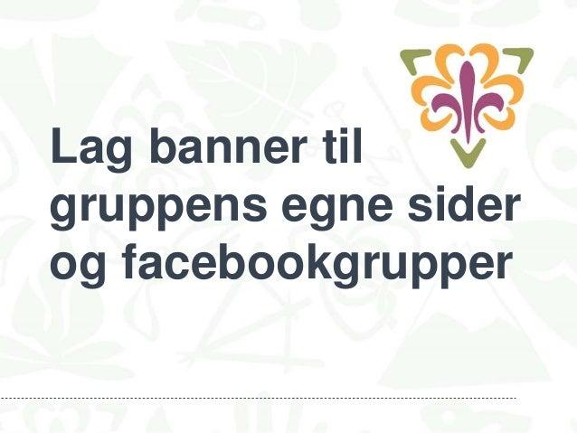 Lag banner til gruppens egne sider og facebookgrupper