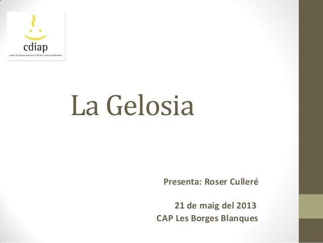 La GelosiaPresenta: Roser Culleré21 de maig del 2013CAP Les Borges Blanques