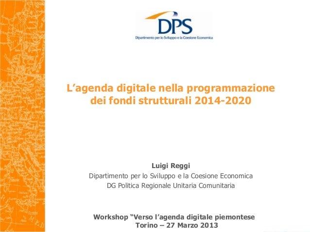 L'agenda digitale nella programmazione    dei fondi strutturali 2014-2020                         Luigi Reggi    Dipartime...