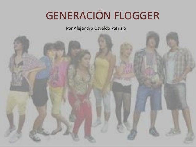 GENERACIÓN FLOGGER Por Alejandro Osvaldo Patrizio