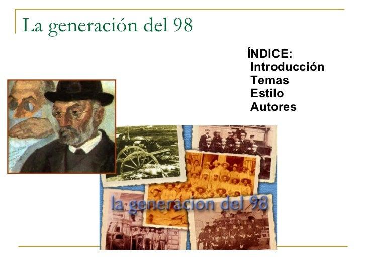 La generación del 98 ÍNDICE: Introducción Temas Estilo  Autores