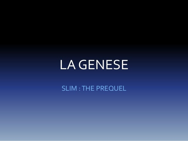 LA GENESE  SLIM : THE PREQUEL