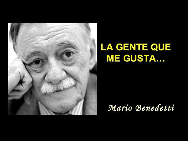 LA GENTE QUELA GENTE QUEME GUSTA…ME GUSTA…Mario Benedetti