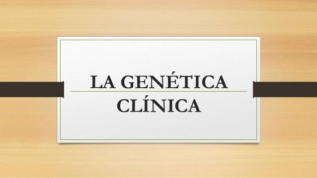 LA GENÉTICA CLÍNICA
