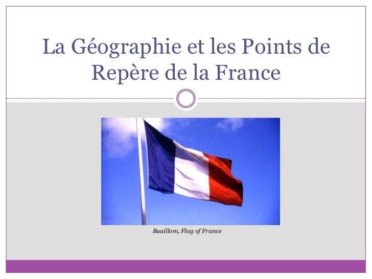 La Géographie et les Points de Repère de la France<br />Buaillom, Flag of France<br />