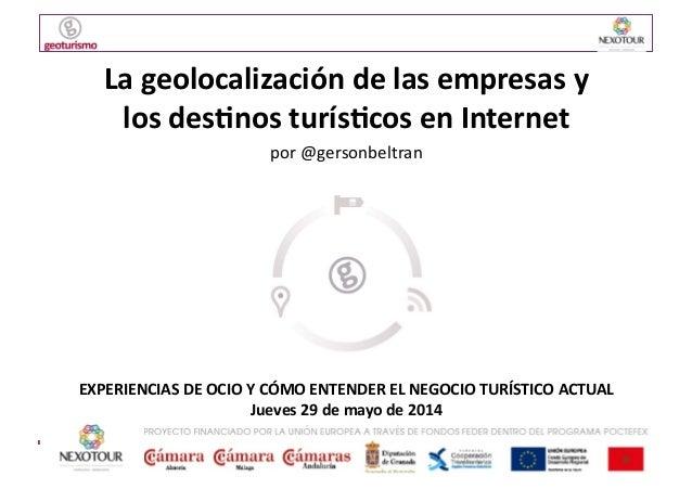La  geolocalización  de  las  empresas  y   los  des3nos  turís3cos  en  Internet   por  @gersonbe...