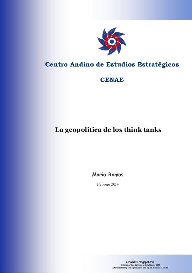Centro Andino de Estudios Estratégicos CENAE  La geopolítica de los think tanks  Mario Ramos Febrero 2014  cenae2013.blogs...
