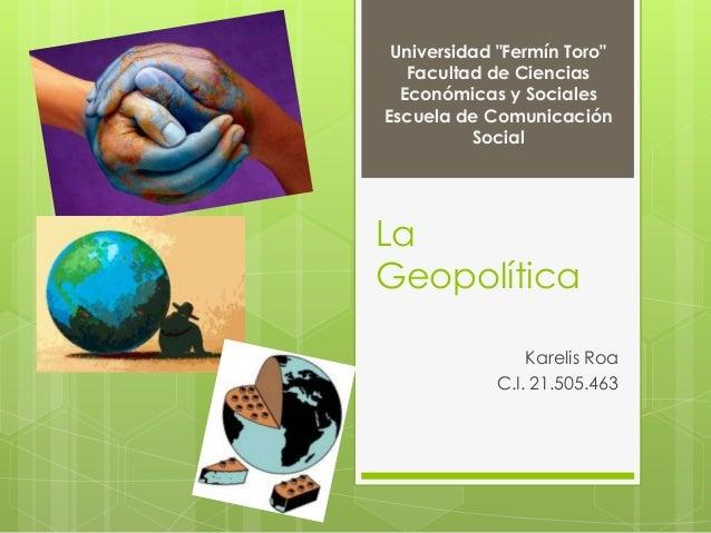 """Universidad """"Fermín Toro""""   Facultad de Ciencias  Económicas y SocialesEscuela de Comunicación          SocialLaGeopolític..."""
