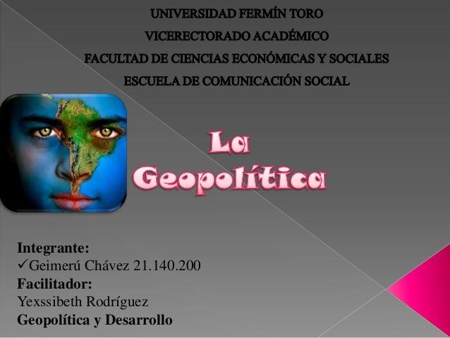 Integrante:Geimerú Chávez 21.140.200Facilitador:Yexssibeth RodríguezGeopolítica y Desarrollo