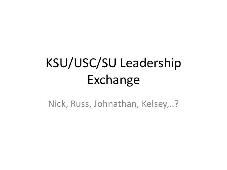 KSU/USC/SU Leadership Exchange<br />Nick, Russ, Johnathan, Kelsey,..?<br />