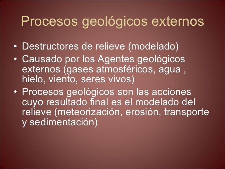 Procesos geológicos externos <ul><li>Destructores de relieve (modelado) </li></ul><ul><li>Causado por los Agentes geológic...