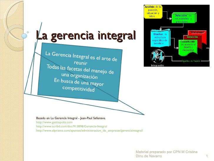 La gerencia integral Basado en La Gerencia Integral -  Jean-Paul Sallenave.  http://www.gestiopolis.com http://www.scribd....