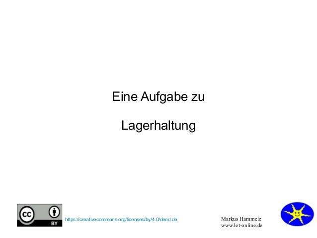 Markus Hammele www.let-online.de https://creativecommons.org/licenses/by/4.0/deed.de Eine Aufgabe zu Lagerhaltung
