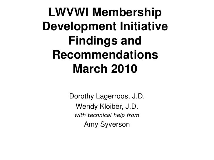 LWVWI Membership Development InitiativeFindings and RecommendationsMarch 2010<br />Dorothy Lagerroos, J.D.<br />Wendy Kloi...