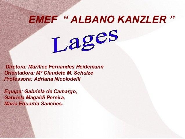 "EMEF "" ALBANO KANZLER "" Diretora: Marilice Fernandes Heidemann Orientadora: Mª Claudete M. Schulze Professora: Adriana Nic..."