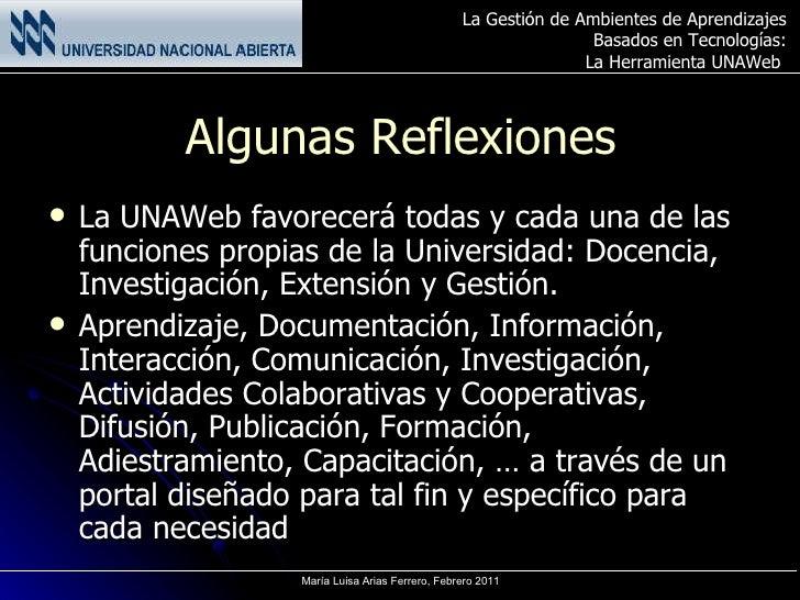 Algunas Reflexiones <ul><li>La UNAWeb favorecerá todas y cada una de las funciones propias de la Universidad: Docencia, In...