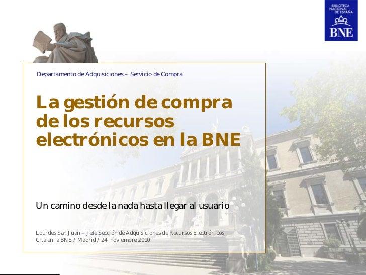 Departamento de Adquisiciones – Servicio de CompraLa gestión de comprade los recursoselectrónicos en la BNEUn camino desde...