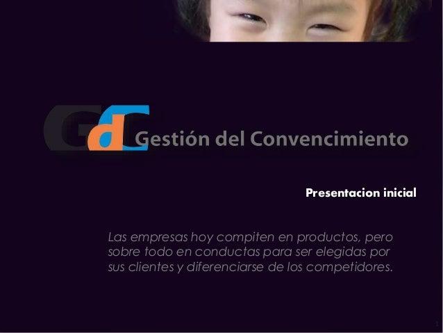 1 Presentacion inicial Las empresas hoy compiten en productos, pero sobre todo en conductas para ser elegidas por sus clie...