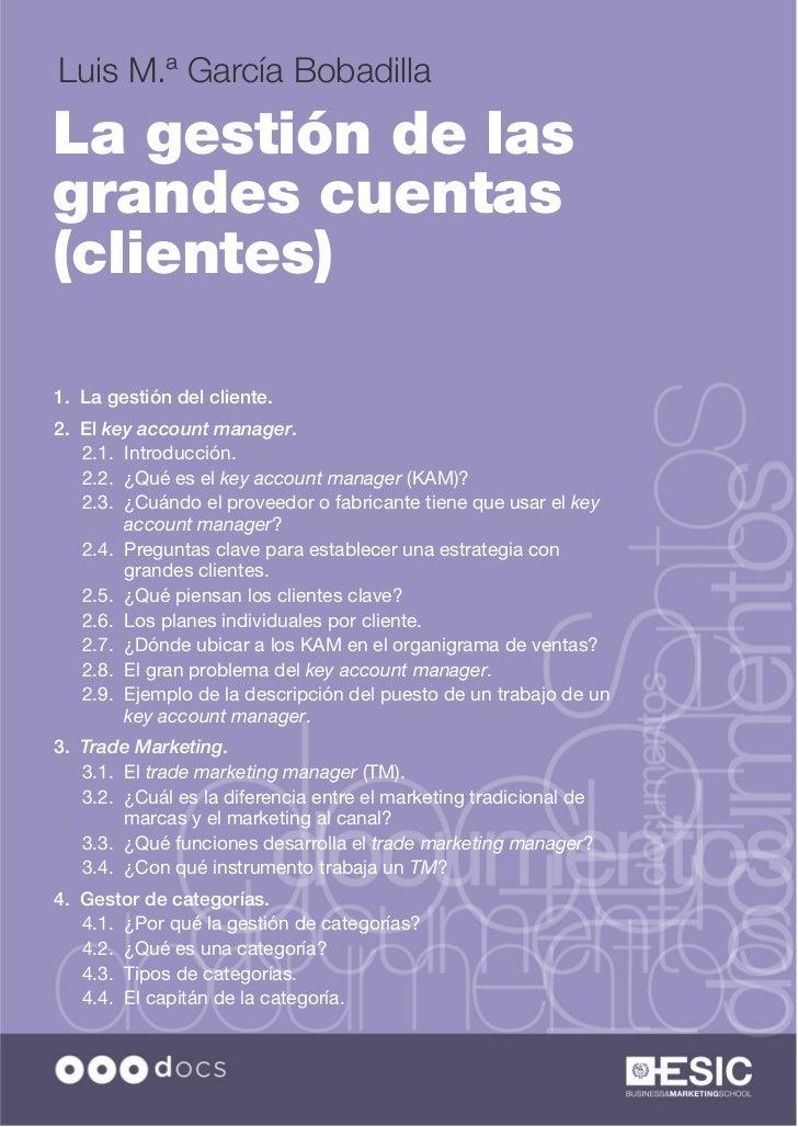 Luis M.ª García BobadillaLa gestión de lasgrandes cuentas(clientes)1. La gestión del cliente.2. El key account manager.   ...