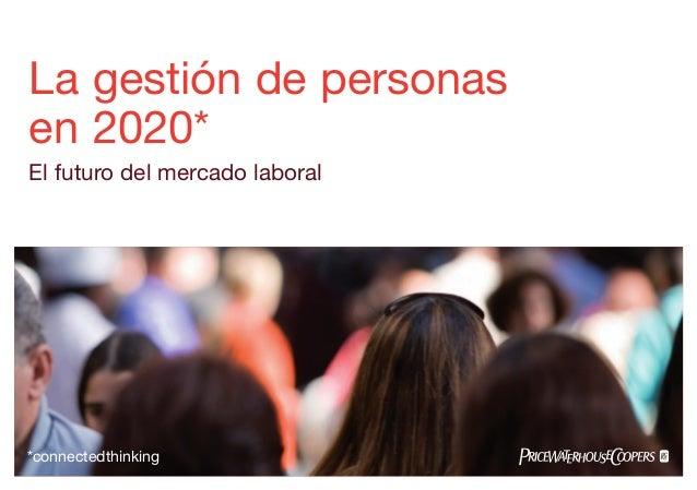 La gestión de personas en 2020* El futuro del mercado laboral *connectedthinking