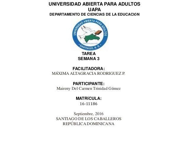 TAREA SEMANA 3 FACILITADORA: MÁXIMA ALTAGRACIA RODRIGUEZ P. PARTICIPANTE: Maireny Del Carmen Trinidad Gómez MATRÍCULA: 16-...