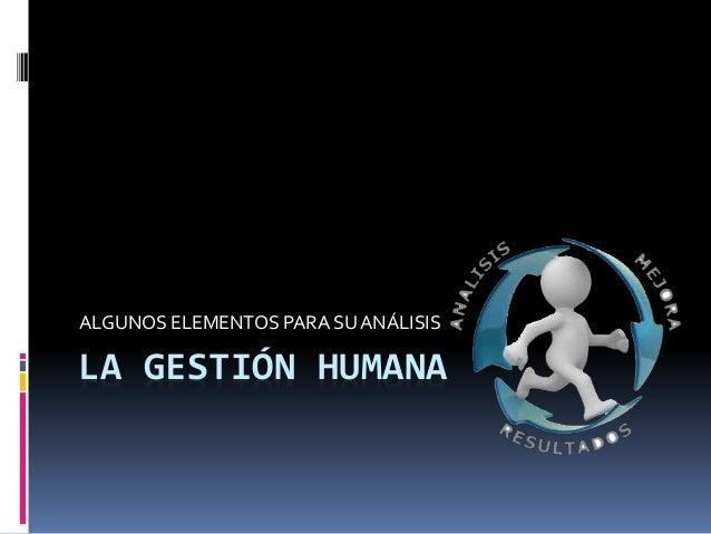 LA GESTIÓN HUMANA ALGUNOS ELEMENTOS PARA SUANÁLISIS