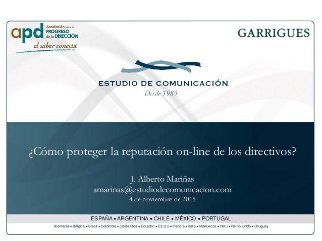 ¿Cómo proteger la reputación on-line de los directivos? J. Alberto Mariñas amarinas@estudiodecomunicacion.com 4 de noviemb...