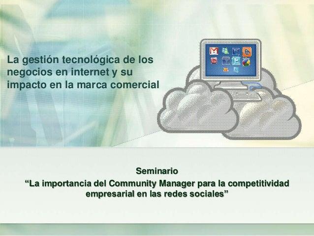 La gestión tecnológica de losnegocios en internet y suimpacto en la marca comercial                             Seminario ...