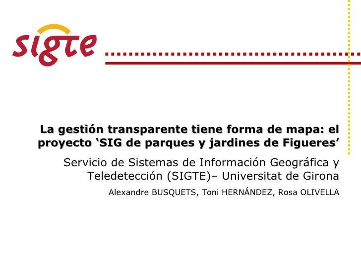 La gestión transparente tiene forma de mapa: elproyecto 'SIG de parques y jardines de Figueres'    Servicio de Sistemas de...