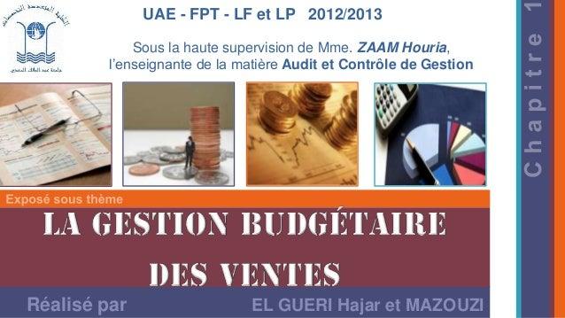 UAE - FPT - LF et LP 2012/2013 Sous la haute supervision de Mme. ZAAM Houria, l'enseignante de la matière Audit et Contrôl...