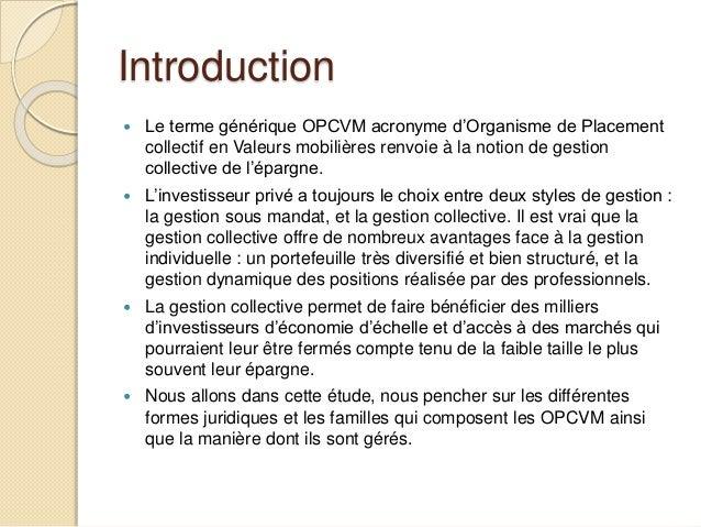 Introduction  Le terme générique OPCVM acronyme d'Organisme de Placement collectif en Valeurs mobilières renvoie à la not...