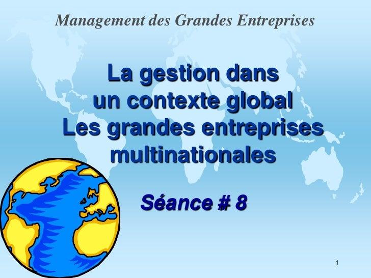 Management des Grandes Entreprises    La gestion dans  un contexte globalLes grandes entreprises    multinationales       ...