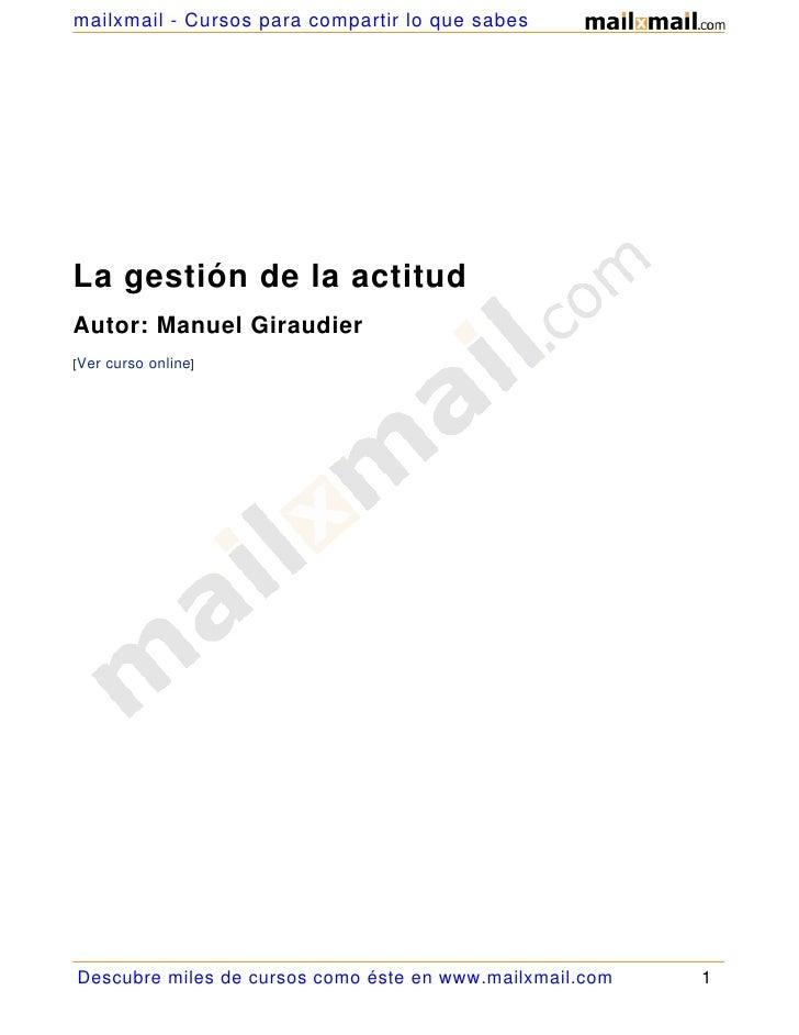 mailxmail - Cursos para compartir lo que sabes     La gestión de la actitud Autor: Manuel Giraudier [Ver curso online]    ...
