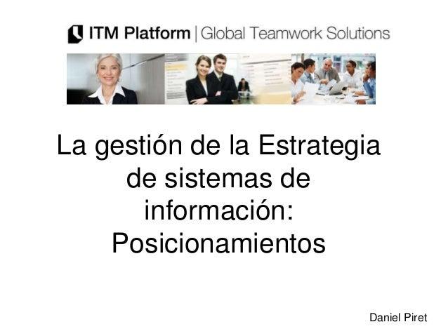 La gestión de la Estrategia     de sistemas de       información:    Posicionamientos                          Daniel Piret