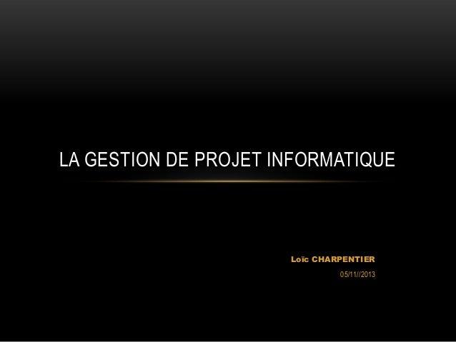 LA GESTION DE PROJET INFORMATIQUE  Loïc CHARPENTIER 05/11//2013