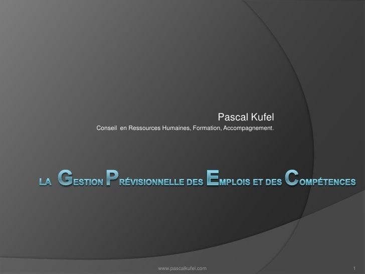 La gestionPrévisionnelle des emplois et des compétences<br />Pascal Kufel<br />Conseil  en Ressources Humaines, Formation,...