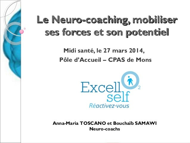 Le Neuro-coaching, mobiliserLe Neuro-coaching, mobiliser ses forces et son potentielses forces et son potentiel Midi santé...
