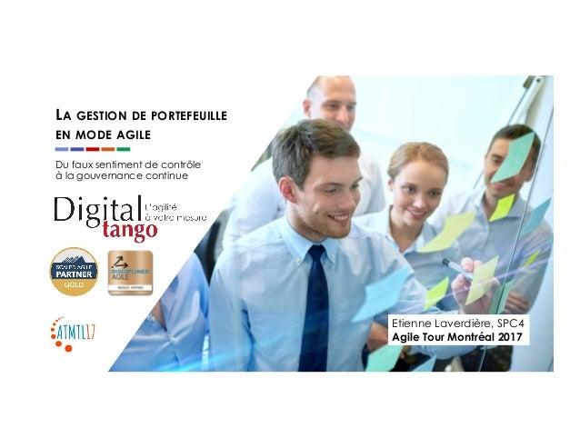 0 LA GESTION DE PORTEFEUILLE EN MODE AGILE Etienne Laverdière, SPC4 Agile Tour Montréal 2017 Du faux sentiment de contrôle...