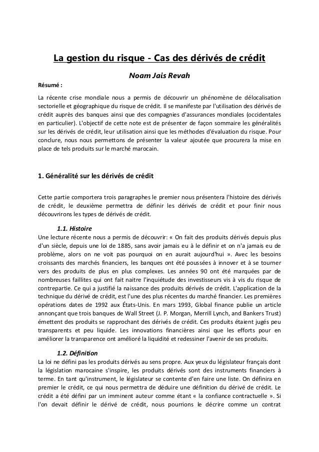 La gestion du risque - Cas des dérivés de crédit Noam Jais Revah Résumé : La récente crise mondiale nous a permis de décou...